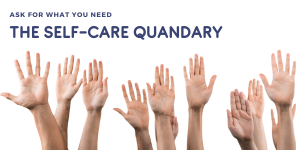 Image of Hands raised under the text: Ask for What You Need: The Self-Care Quandary defythetrend.com