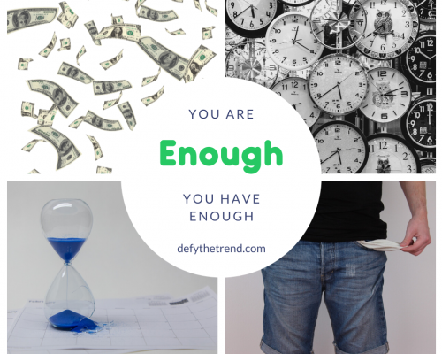 Photos of broken hourglass, person showing empty pockets contrasting with money falling from the sky and a lot of watches/time with the words You Are Enough defythetrend.com