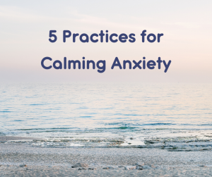 photo of sunrise on the beach with the words: 5 practices for calming anxiety