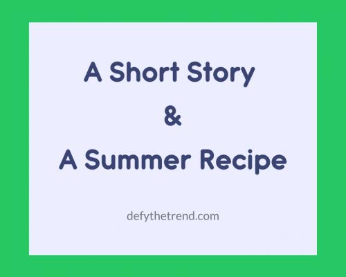 A Short Story & A Summer Recipe