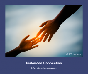 Two hands reaching for each other with a sunset just behind their fingertips. Words at bottom: Distanced Connections, defythetrend.com/myposts #2020Learnings
