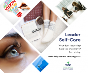 A collage of images: an eye looking into the distance, a woman's sock-clad feet laying next to a cup of coffee and a book, a graphic of a lightbulb with the word Vision written prominently, an image of a business woman leading a meeting, and a viewfinder positioned near a blue watery background. The words Leadership Self-Care: What does leadership have to do with love? Everything. defythetrend.com/myposts