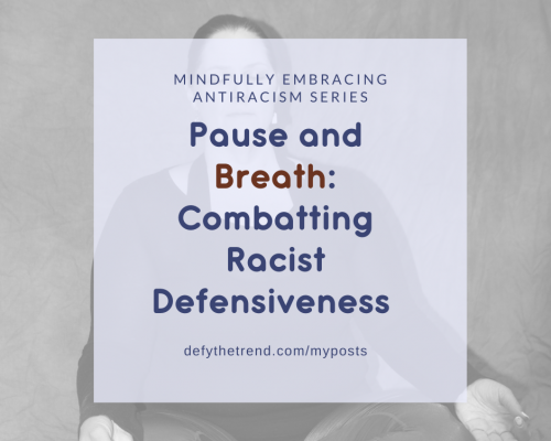 "Image of Nicole Havelka meditating in the background with a light purple block in the forefront with the words, ""Mindfully Embracing Antiracism Series, ""Pause and Breathe: Combatting Racist Defensiveness"" defythetrend.com/myposts"