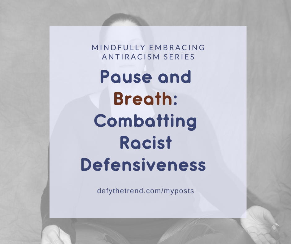 """Image of Nicole Havelka meditating in the background with a light purple block in the forefront with the words, """"Mindfully Embracing Antiracism Series, """"Pause and Breathe: Combatting Racist Defensiveness"""" defythetrend.com/myposts"""