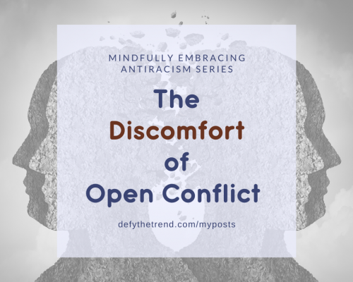 "A graphic outline of two heads pulling apart with the look of the heads crumbling where they meet. The words ""Mindfully Embracing Antiracism Series, ""The Discomfort of Open Conflict, defythetrend.com/myposts overlaid on a light purple background over the larger graphic."
