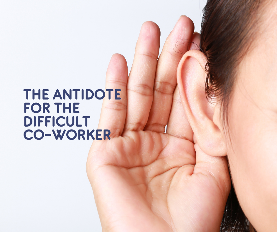 """white woman with brown hair pulled back cupping her hand by her ear to hear better. The words, """"The Antidote for the Difficult Co-Worker,"""" overlaid the photo just past the cupped hand."""