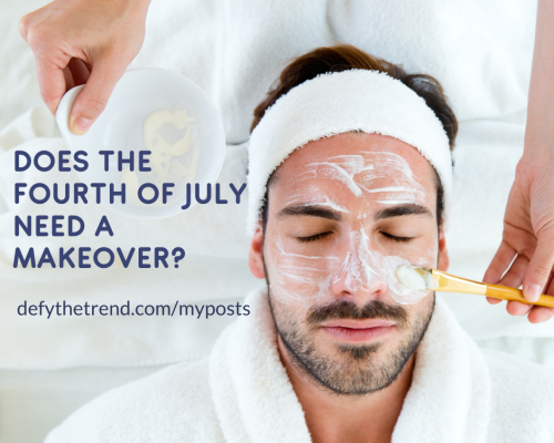 Picture of a caucasian middle aged man with a beard, hair pulled back by a white headband, wearing a white terry cloth robe, reclining on a table while getting white cream put on his face for a facial. Words to the side of his image: Does the Fourth of July Need a Makeover?