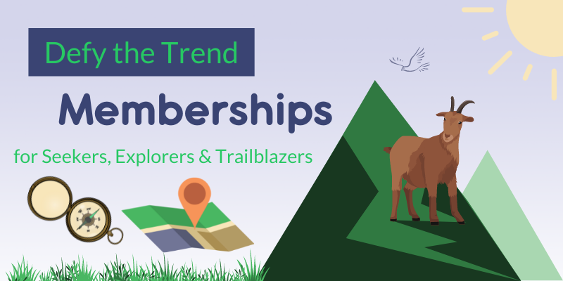 Banner image with the words Defy the Trend Memberships for Seekers, Explorers, and Trailblazers. Images of a compass, a map and a mountain with a goat climbing it. The sun and a bird is flying in the background.