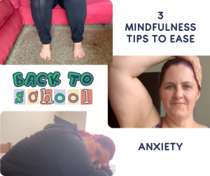 """3 images in a checkerboard pattern: Nicole's bare feet on a carpeted floor while sitting on a red couch. Nicole draping her hand over her head and pressing to do a neck stretch. Nicole laying her head down on a desk. The words: """"3 Mindfulness tips to ease Back to School Anxiety."""""""